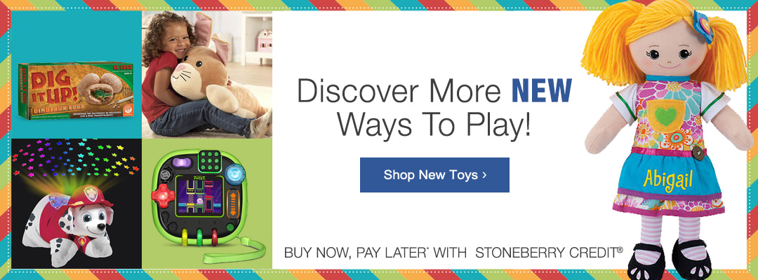 Get the Newest Toys Today, pay later with Stoneberry Credit.