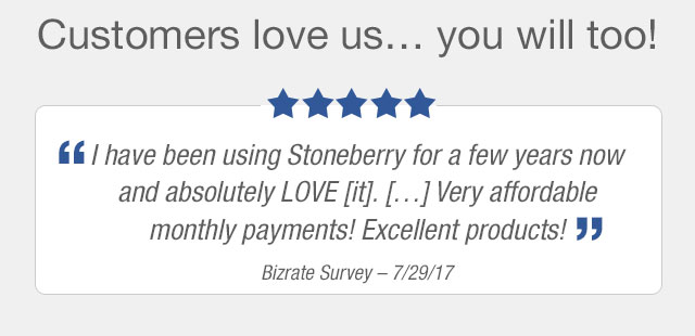Customers love us.. you will too! 'I have been using Stoneberry for a few years now and absolutely LOVE it... Very affortable monthly payments! Excellent products!' - Bizrate Survey - 7/29/17