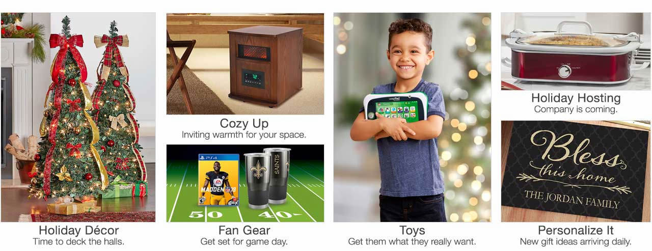 Stay warm and cozy in style with heaters for the home. Deck the halls with holiday decor. Get set for game day with NFL fan gear. Spark their imaginations with toys. Holiday hosting time is here. Get the gear. New personalized gift ideas arriving daily.