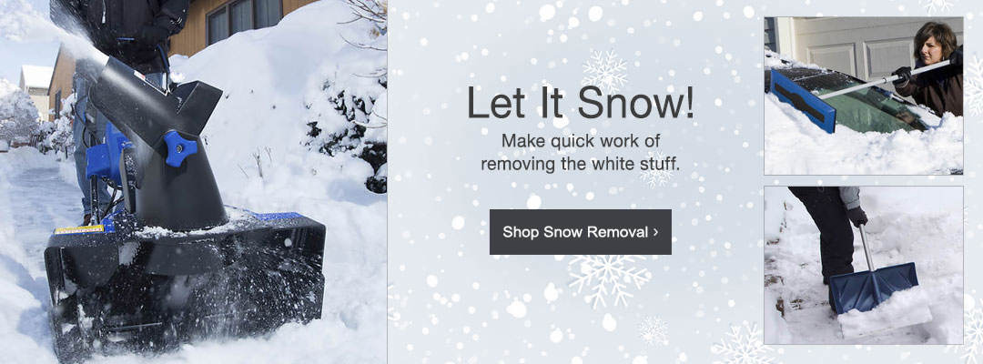 Let it snow. Make quick work of removing the white stuff. Shop snow removal now.