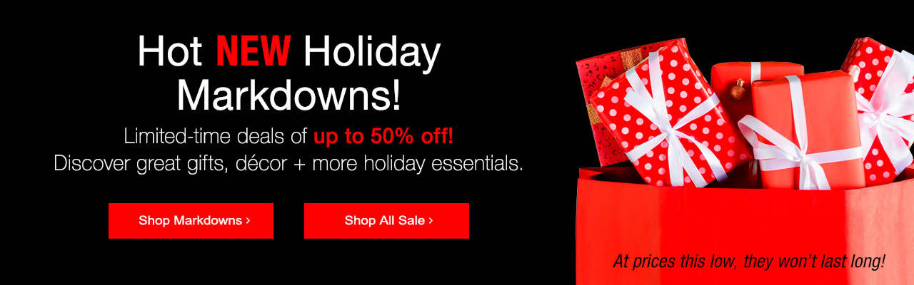 Hot new holiday markdowns. Limited-time deals of up to 50% off. Discover great gifts, decor + more holiday essentials.