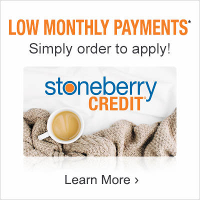 Low Monthly payments when you shop with Stoneberry Credit. Learn More.