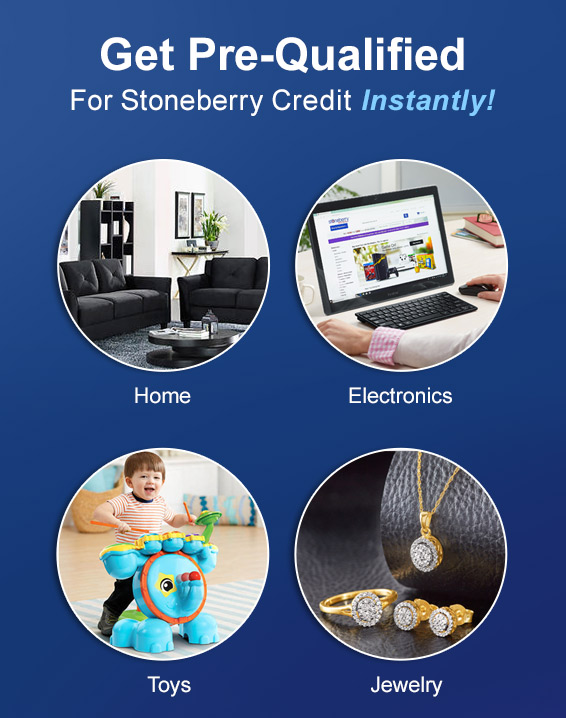 Get Pre-Qualified Instantly! 1. Submit Form to the Left 2. Get up to $1000 in Stoneberry Credit 3. Shop Now, Pay Later. This won't impact your credit score!