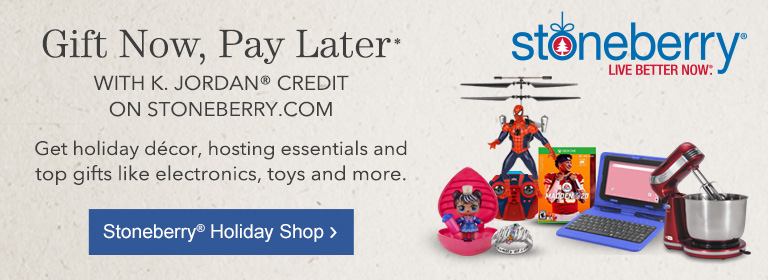 Gift today, pay later with K. Jordan Credit on Stoneberry.com Get holiday décor, hosting essentials and top gifts like electronics, toys and more.