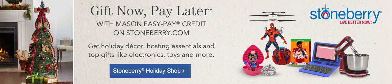 Gift today, pay later with Mason Easy-Pay Credit on Stoneberry.com. Get holiday décor, hosting essentials and top gifts like electronics, toys and more.