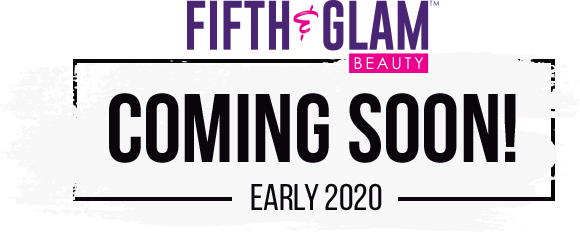 Fifth & Glam Beauty. COMING SOON! Early 2020