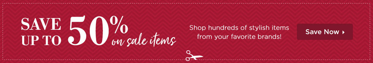 Save Up To 50% On Sale Items - Shop hundreds of stylish items from your favorite brands! Save Now