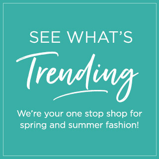 See what's trending - We're your one stop shop for spring and summer fashion inspiration!