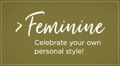 Feminine - Celebrate your personal style!
