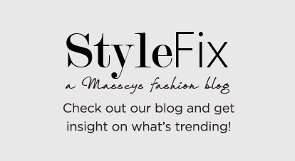 StyleFix - A Masseys fashion blog. Check out our blog and get weekly insight on what's trending.