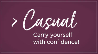 Casual - Carry yourself with confidence!