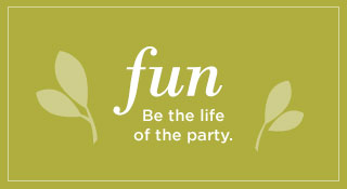 Fun. Be the life of the party.