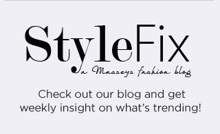 StyleFix: A Masseys fashion blog.  Check out our blog and get weekly insight on what's trending.